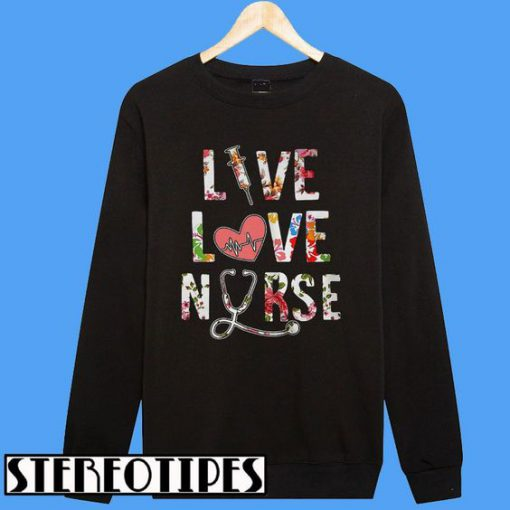 Best Price Flower Live Love Nurse Sweatshirt