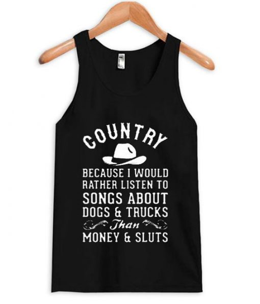 Country Because I Would Rather Listen To Songs Tank Top