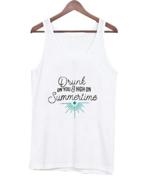 Drunk On You And High On Summertime Tank top