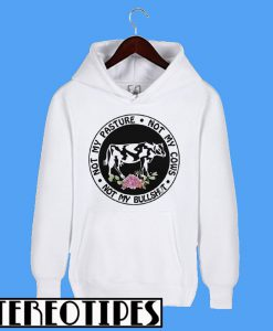 Not My Pasture Not My Cows Not My Bullshit Hoodie