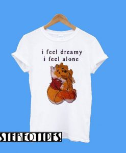 I Feel Dreamy I Feel Alone T-Shirt