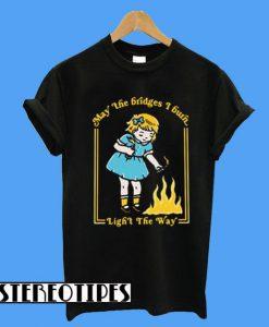 (Little Girl) May The Bridges I Burn Light The Way T-Shirt