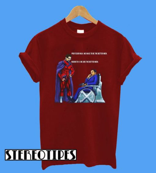 Professor MLK and Magneto X We Have To Be The Better Men T-Shirt