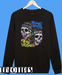 Young Bucks Killing The Business Sweatshirt