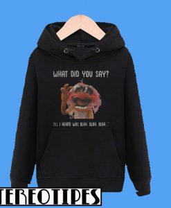Animal Muppet What Did You Say All I Heard Was Blah Blah Blah Hoodie