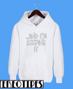 And I'm Keeping It Hoodie