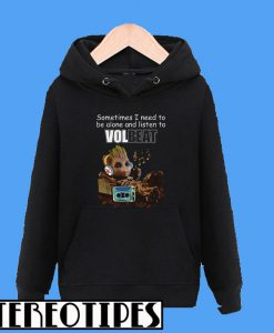 Baby Groot Sometimes I Need To Be Alone And Listen To Volbeat Hoodie