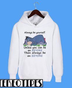 Always Be Yourself Unless You Can Be An Eeyore Then Always Hoodie