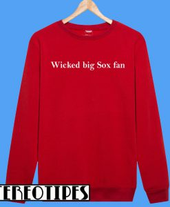 Wicked Big Sox Fan Sweatshirt