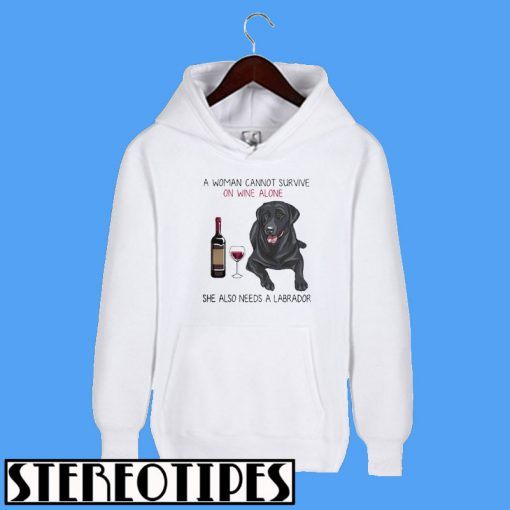 A Woman on Wine Alone She Also Needs a Labrador Hoodie
