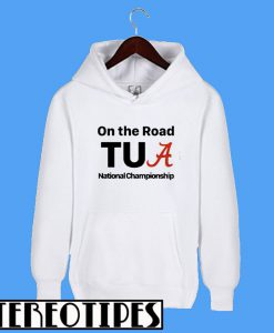 Alabama On The Road Tua national Championship Hoodie