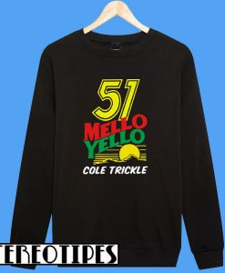 51 Mello Yello Cole Trickle Sweatshirt