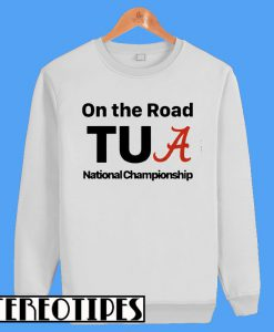 Alabama On The Road Tua national Championship Sweatshirt