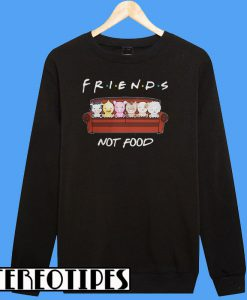 Animals Friends Not Food Sweatshirt