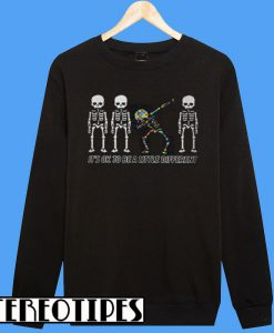 Autism Dabbing Skeleton It's Ok To Be a Little Different Sweatshirt