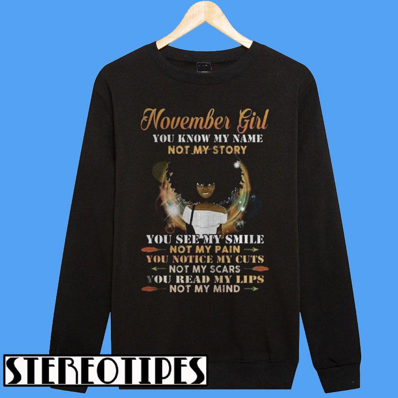 Black Girl November Girl You Know My Name Not My Story Sweatshirt