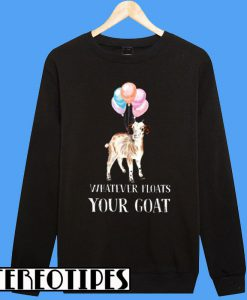 Whatever Floats Your Goat Designed By KennethKnoky Sweatshirt