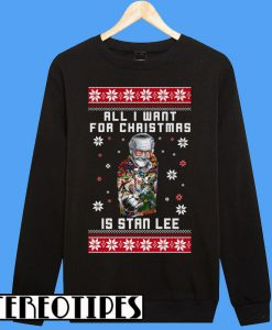 All I Want For Christmas Is Stan Lee Sweatshirt