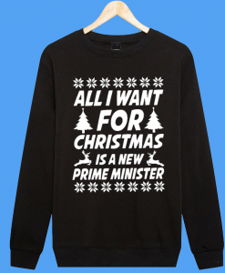 All I Want for Christmas Is a New Prime Minister Sweatshirt