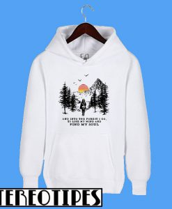 And Into The Forest I Go To Lose My Mind and Find My Soul Sunset Hoodie