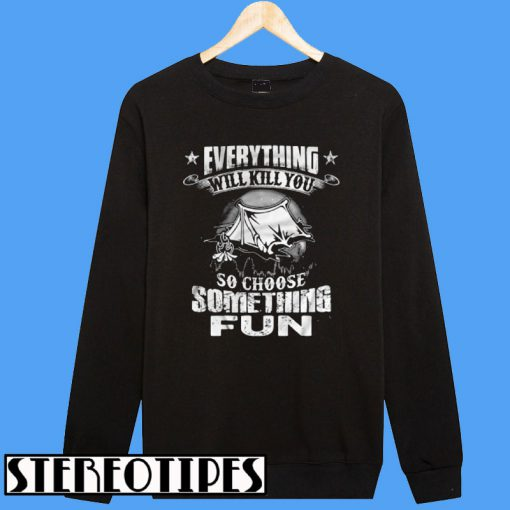 Camping Everything Will Kill You So Choose Something Fun Sweatshirt