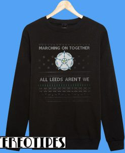 Marching On Together All Leeds Aren't We Sweatshirt
