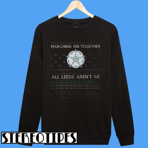 Marching On Together All Leeds Aren't We Sweatshirt