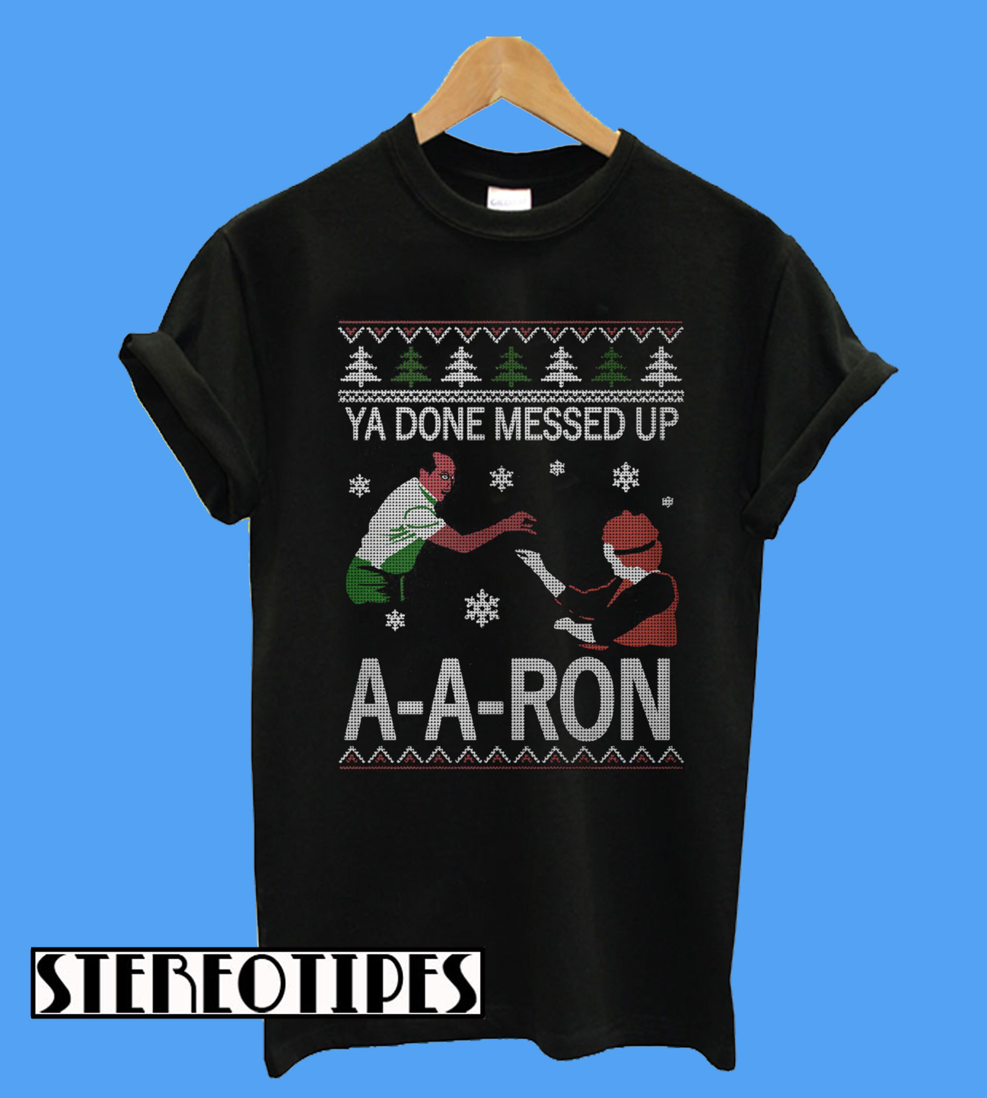 5a065b26 Ya Done Messed up A A Ron Christmas T-Shirt