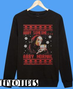 Young Frankenstein Abby Someone Abby Normal Christmas Sweatshirt