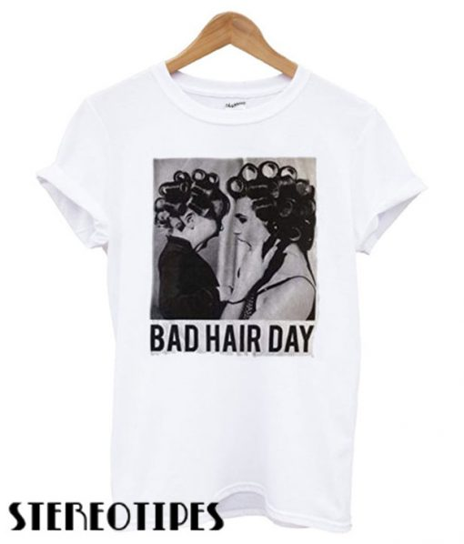 Be Famous Women Badha Rolled – Bad Hair Day T shirt