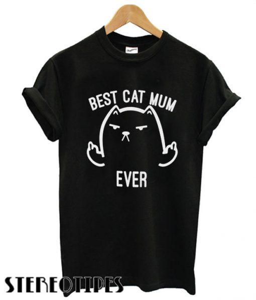 Best Cat Mum Ever T shirt