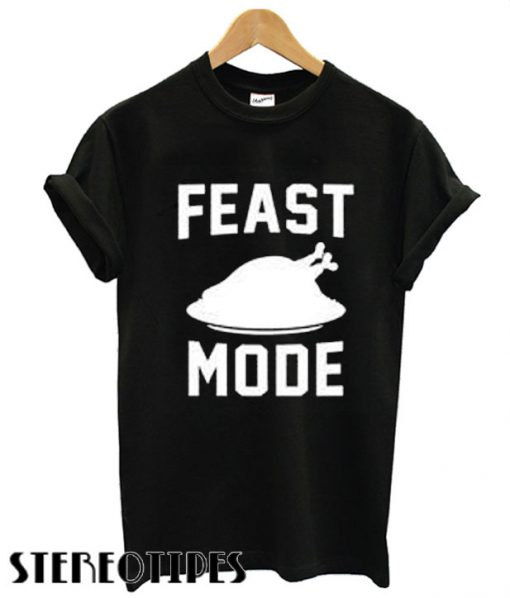 Feast mode T shirt