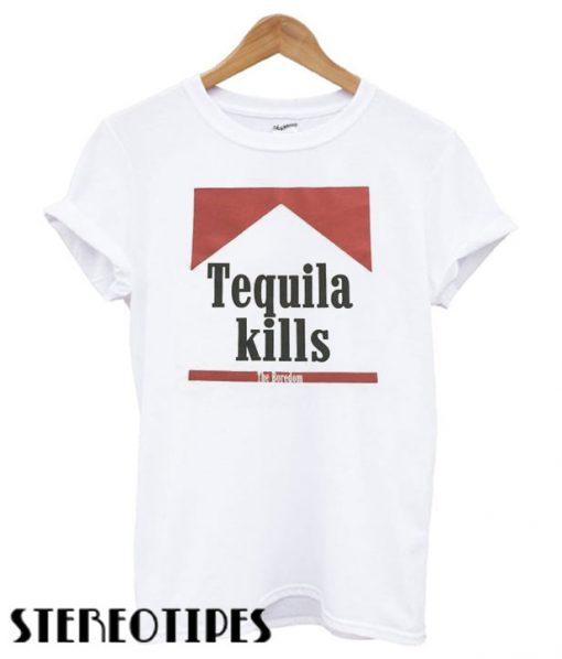 Tequila Kills The Boredom T shirt