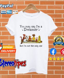Winnie the Pooh you may say I'm a dreamer but I'm not the only one T shirt