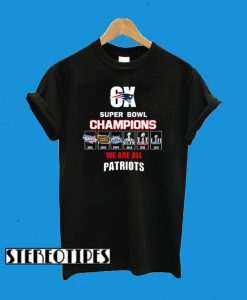 6x Super Bowl Champions We Are All Patriots T-Shirt