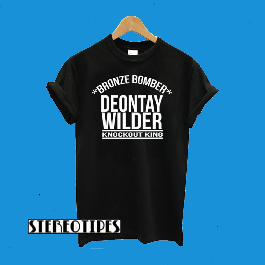 fad11fa7fda8 Deontay Wilder the bronze knockout king bomber T-Shirt