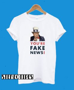 You're Fake News T-Shirt