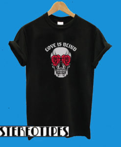 Rose Eyes Skull Love Is Blind T-Shirt