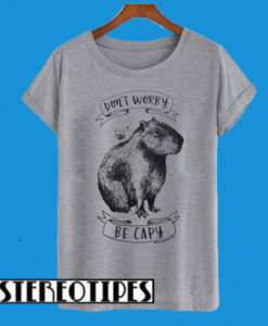 Dont Worry Be Capy T-Shirt