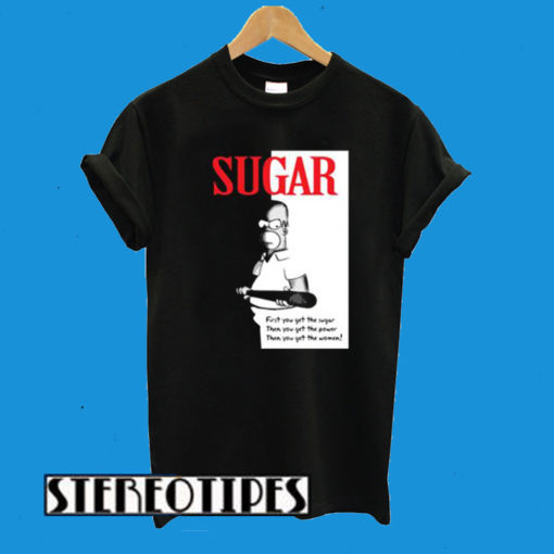 First You Get The Sugar T-Shirt