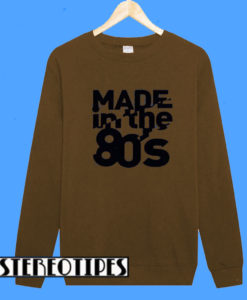 Awkward Styles Made In The 80s Sweatshirt