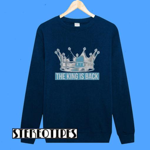 The King Is Back Sweatshirt